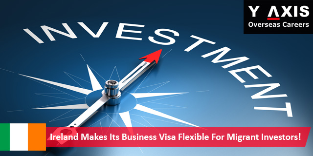 Ireland Makes Its Business Visa Flexible For Migrant Investors!