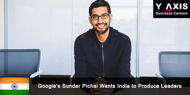 Google's Sundar Pichai Wants India to Produce Leaders