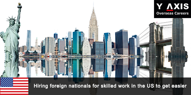 Hiring foreign nationals for skilled work in the US to get easier