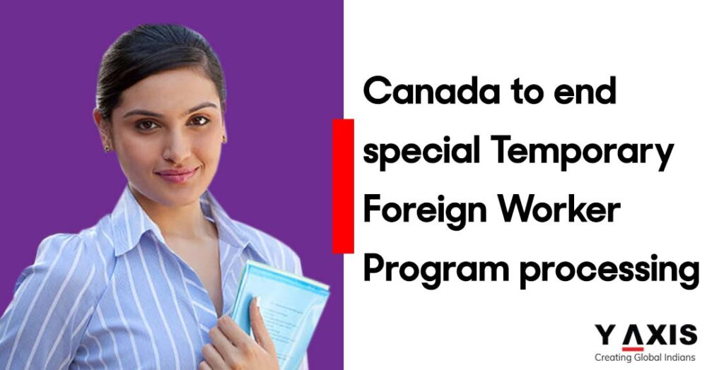 Canada to end special Temporary Foreign Worker Program processing