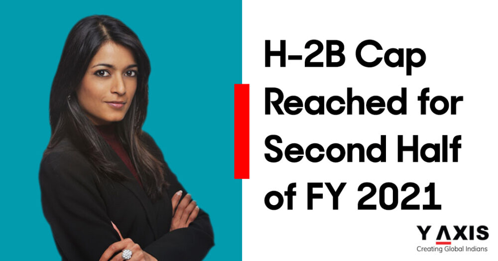 H-2B Cap Reached for Second Half of FY 2021