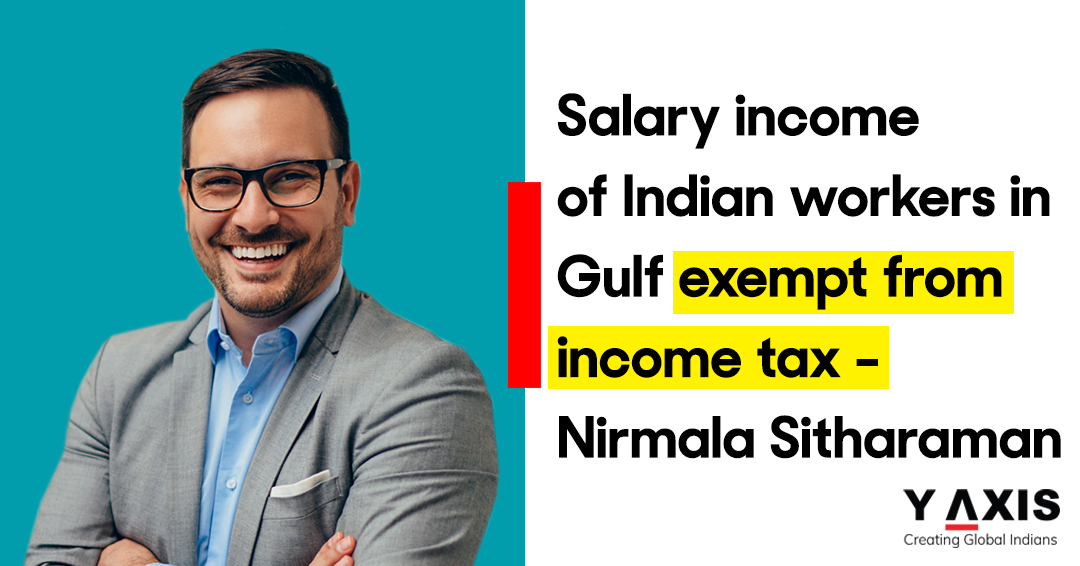 Salary income of Indian workers in Gulf exempt from I-T Nirmala Sitharaman