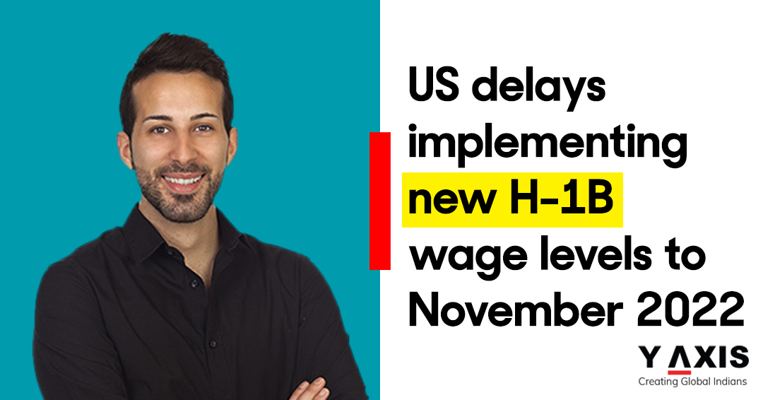US delays implementing new H-1B wage levels to November 2022