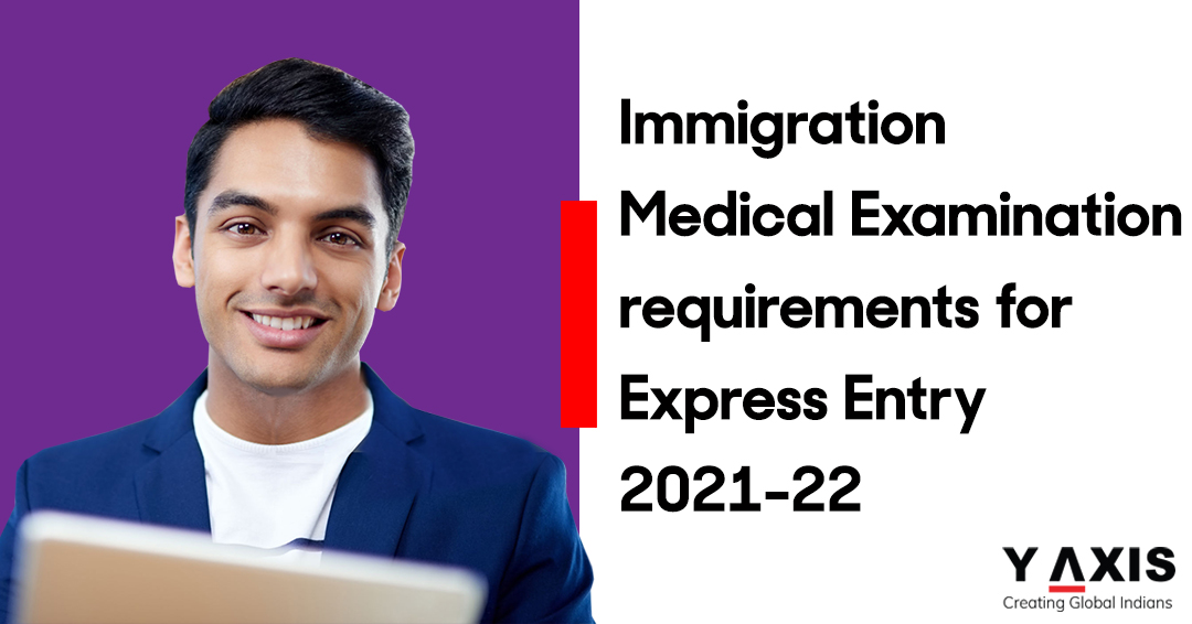 Immigration Medical Examination requirements for Express Entry 2021-22