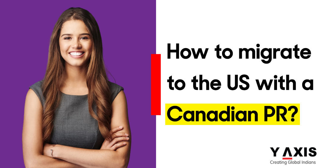 How to migrate to the US via a Canadian PR