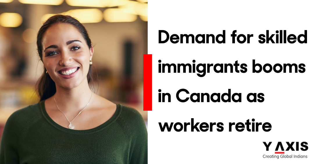 Demand for skilled immigrants booms in Canada as workers retire